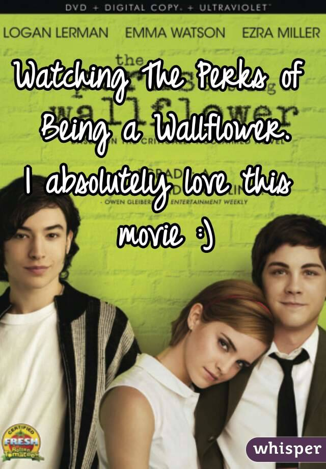 Watching The Perks of Being a Wallflower. I absolutely love this movie :)