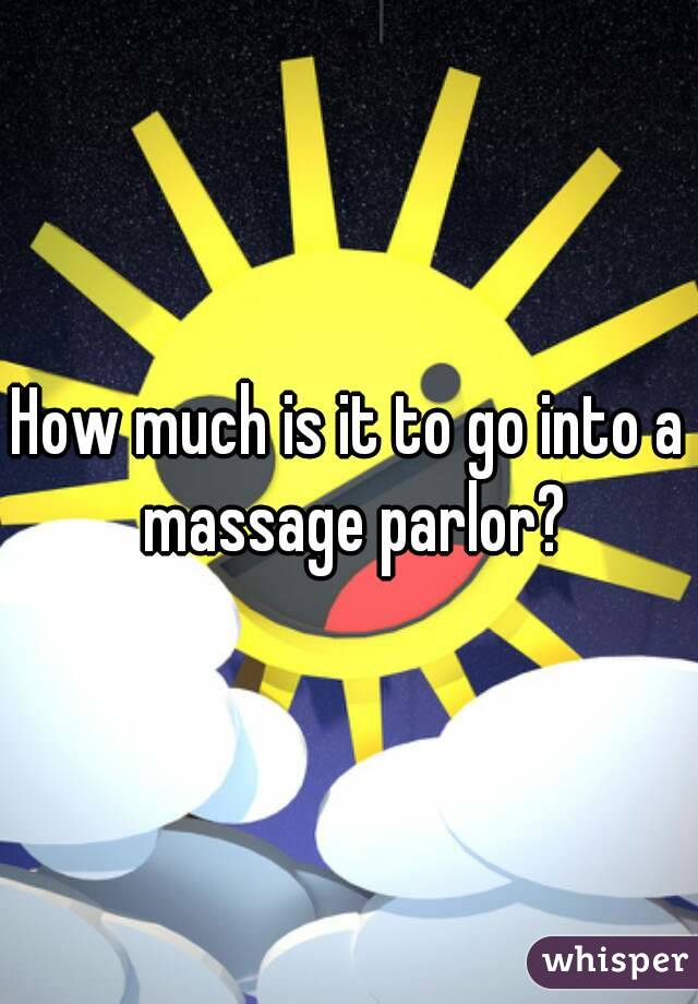 How much is it to go into a massage parlor?