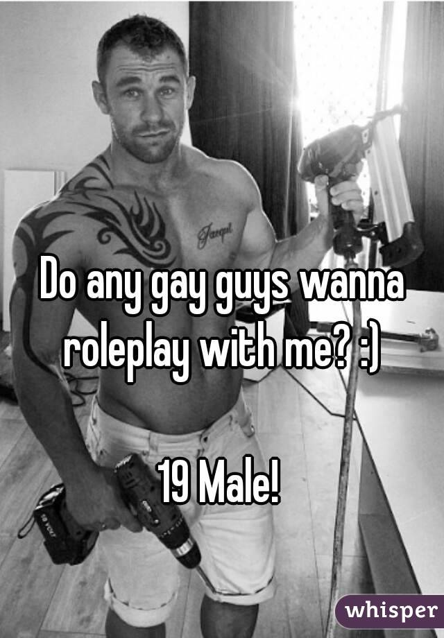 Do any gay guys wanna roleplay with me? :)   19 Male!