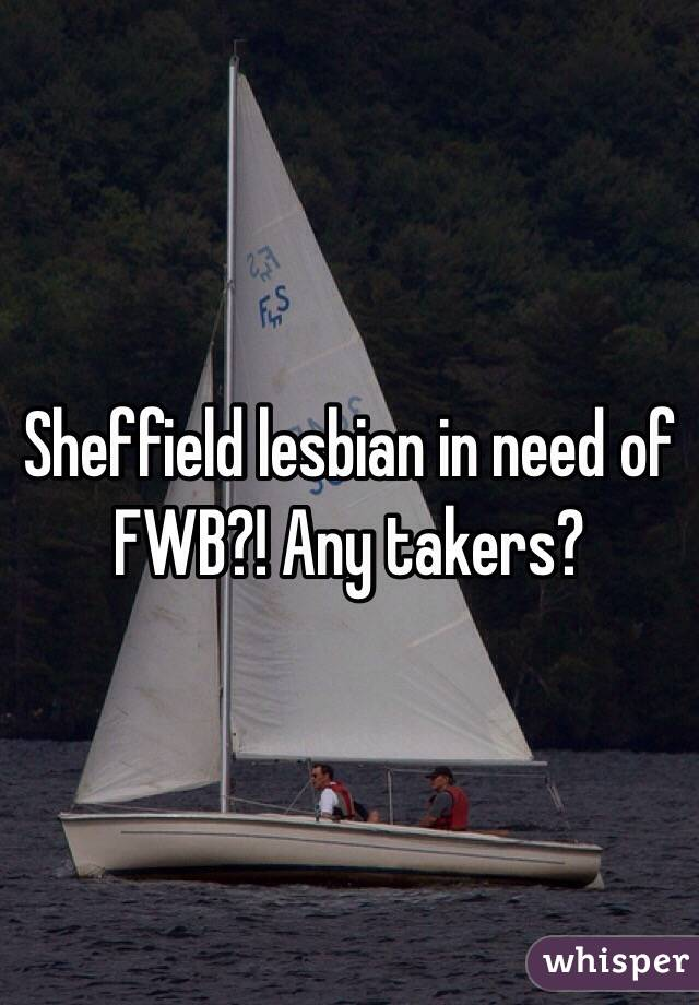 Sheffield lesbian in need of FWB?! Any takers?