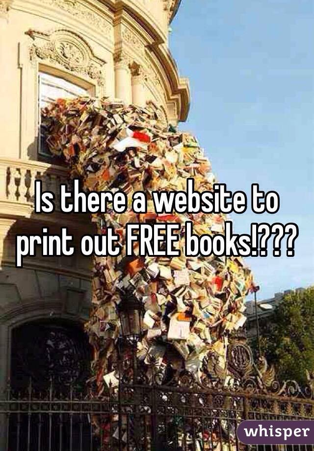 Is there a website to print out FREE books!???