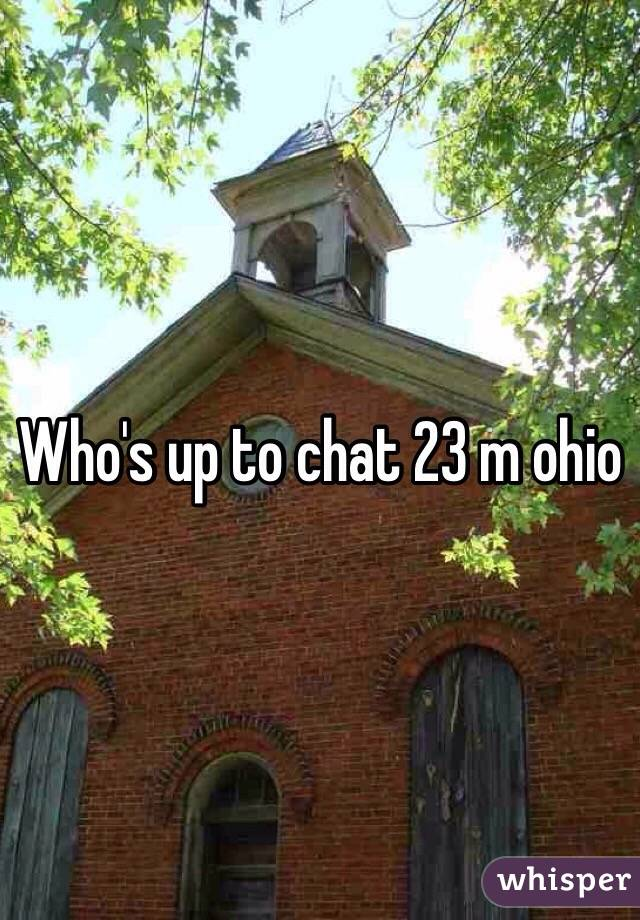 Who's up to chat 23 m ohio