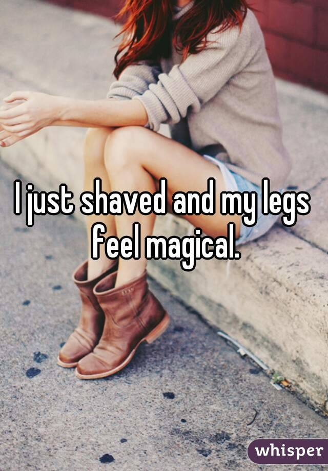 I just shaved and my legs feel magical.