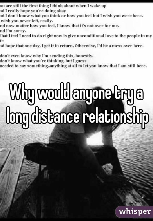 Why would anyone try a long distance relationship