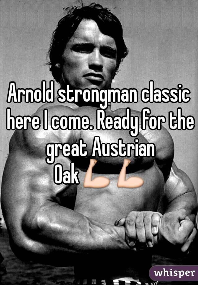 Arnold strongman classic here I come. Ready for the great Austrian Oak💪💪