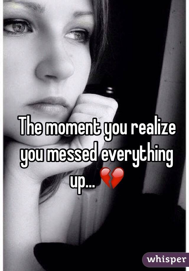 The moment you realize you messed everything up... 💔