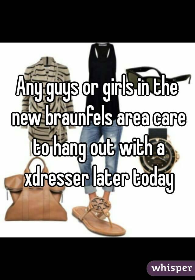 Any guys or girls in the new braunfels area care to hang out with a xdresser later today