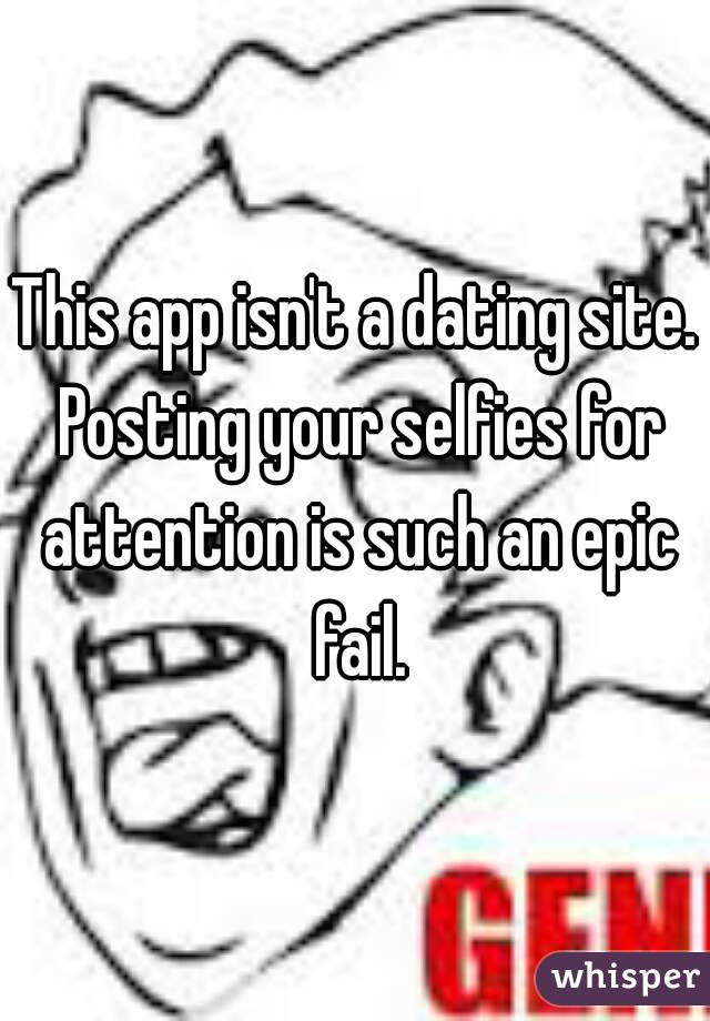 This app isn't a dating site. Posting your selfies for attention is such an epic fail.