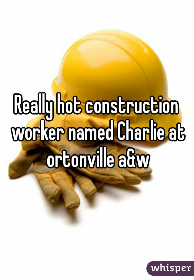 Really hot construction worker named Charlie at ortonville a&w