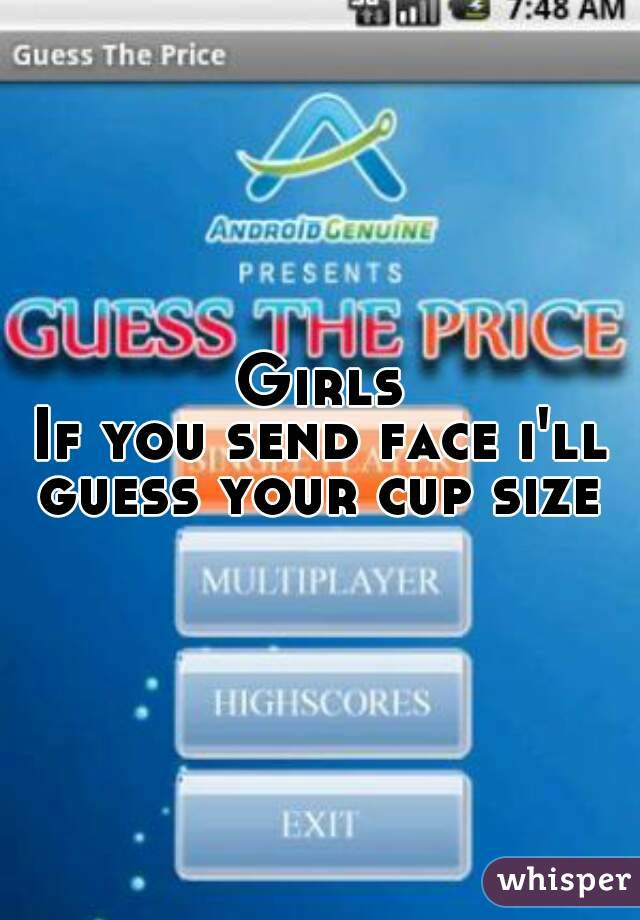 Girls If you send face i'll guess your cup size