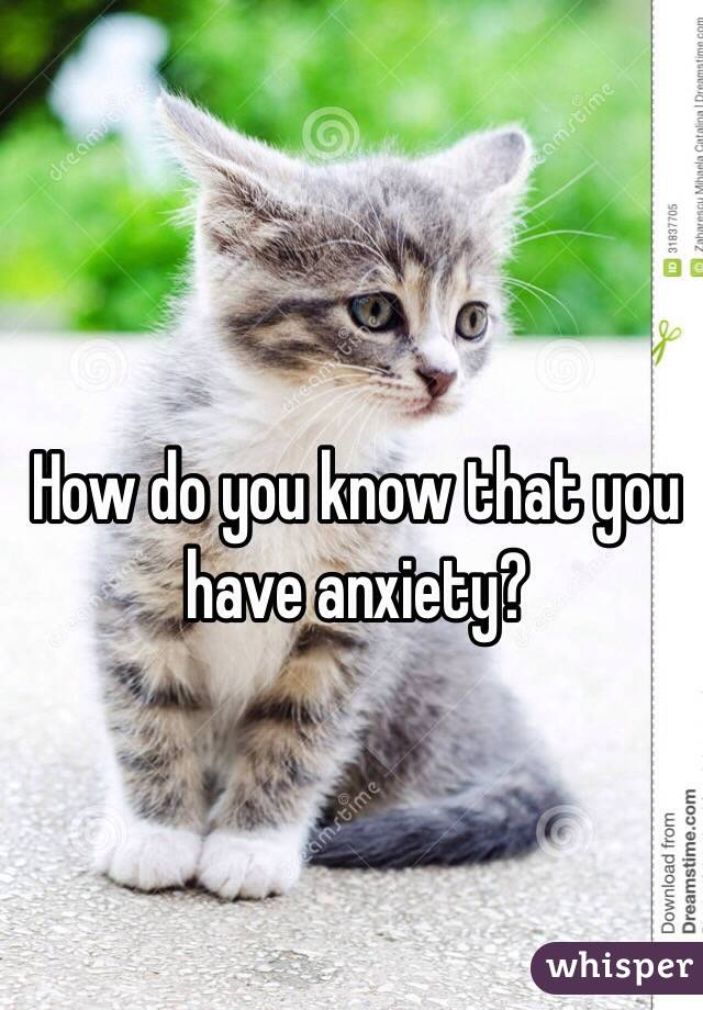 How do you know that you have anxiety?