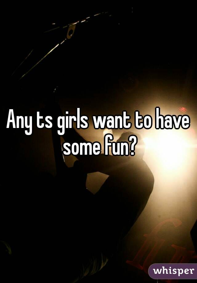 Any ts girls want to have some fun?