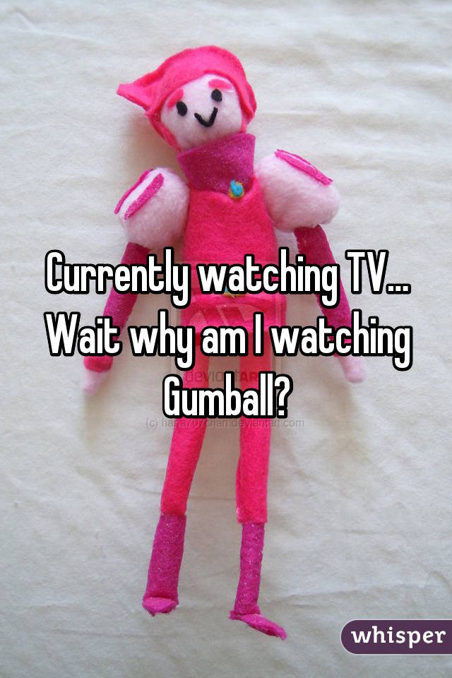 Currently watching TV… Wait why am I watching Gumball?
