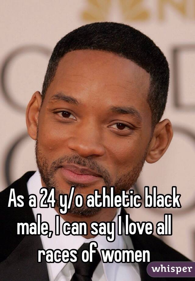 As a 24 y/o athletic black male, I can say I love all races of women