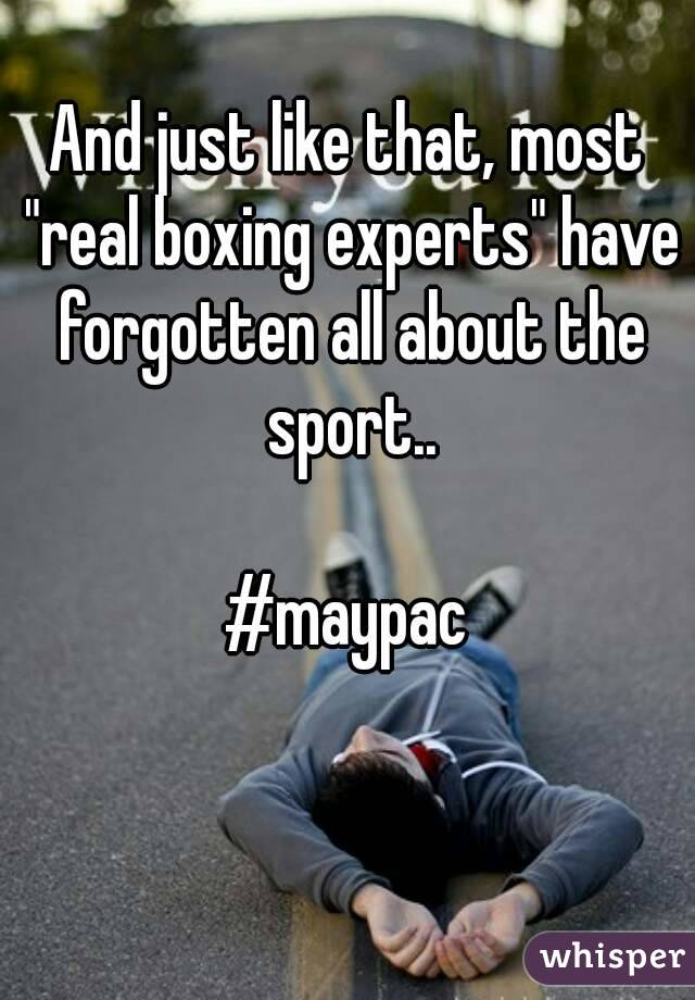 """And just like that, most """"real boxing experts"""" have forgotten all about the sport..  #maypac"""
