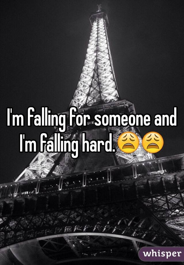 I'm falling for someone and I'm falling hard.😩😩