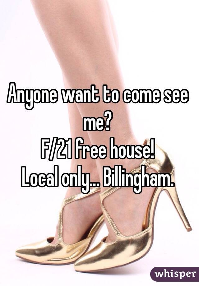 Anyone want to come see me? F/21 free house! Local only... Billingham.