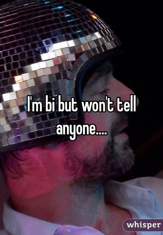 I'm bi but won't tell anyone....