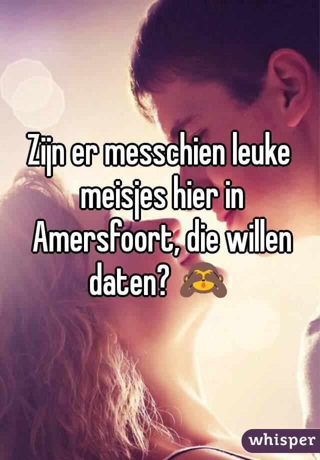 Zijn er messchien leuke meisjes hier in Amersfoort, die willen daten? 🙈