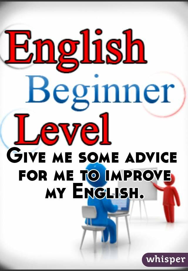 Give me some advice for me to improve my English.