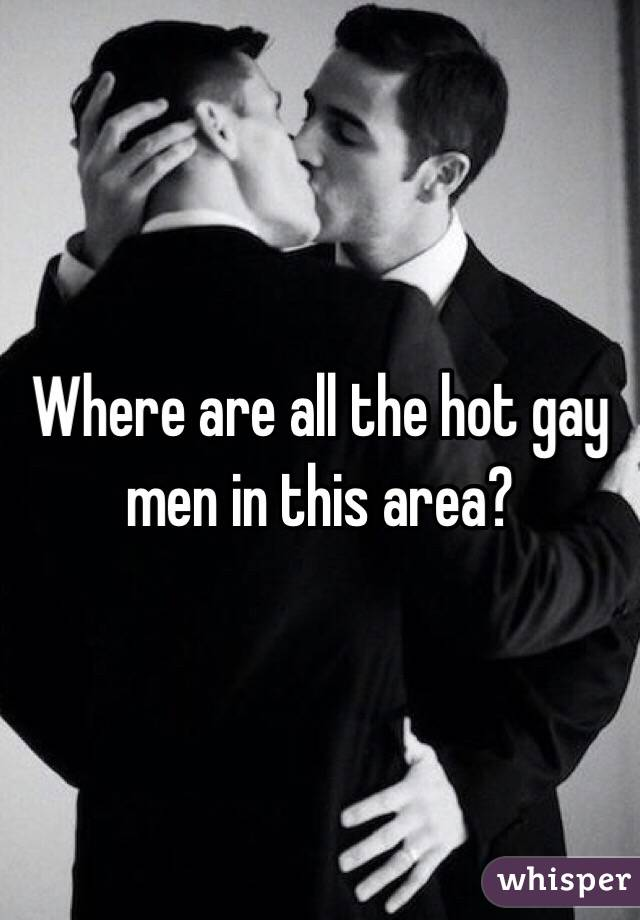 Where are all the hot gay men in this area?