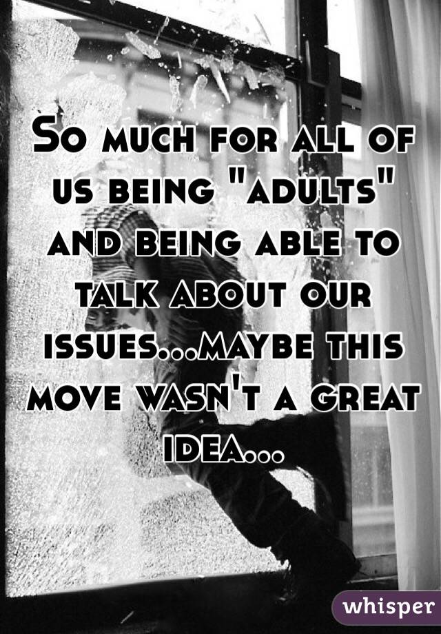 """So much for all of us being """"adults"""" and being able to talk about our issues...maybe this move wasn't a great idea..."""
