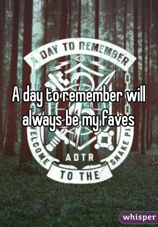 A day to remember will always be my faves
