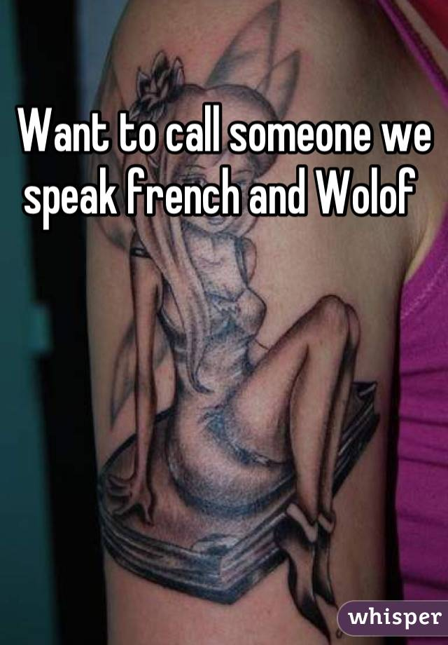 Want to call someone we speak french and Wolof