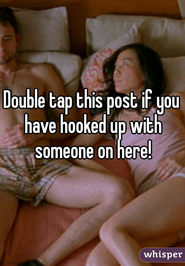 Double tap this post if you have hooked up with someone on here!