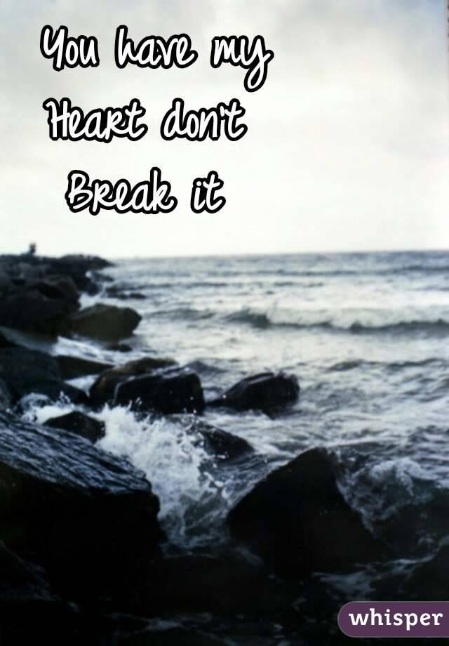 You have my Heart don't  Break it