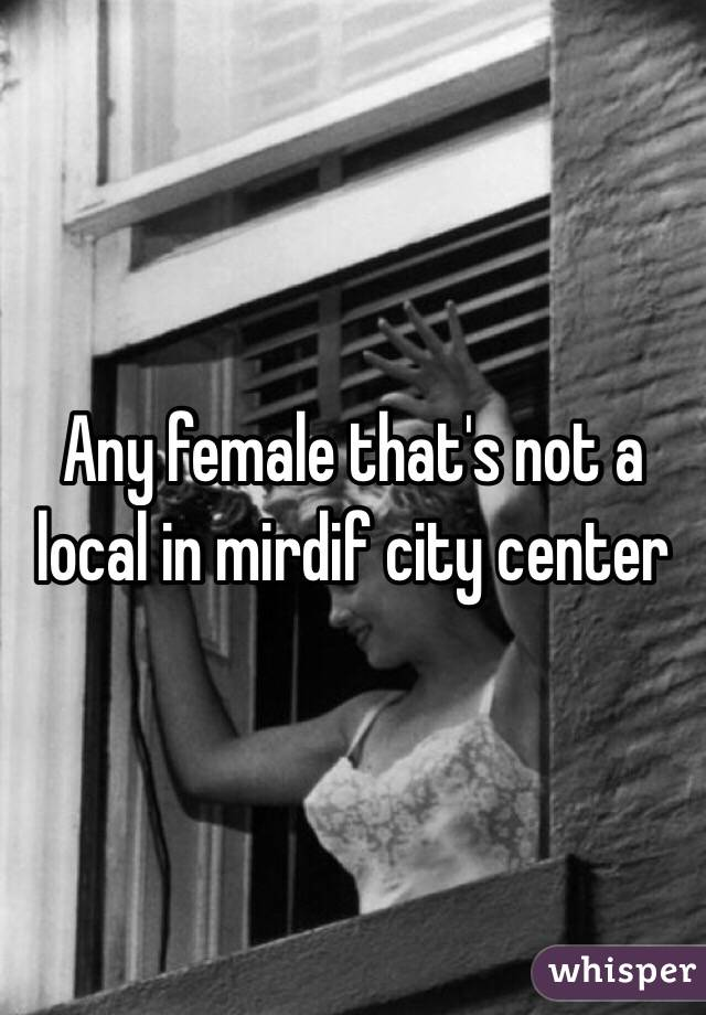 Any female that's not a local in mirdif city center