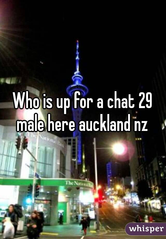 Who is up for a chat 29 male here auckland nz