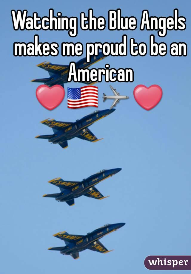 Watching the Blue Angels makes me proud to be an American ❤🇺🇸✈❤