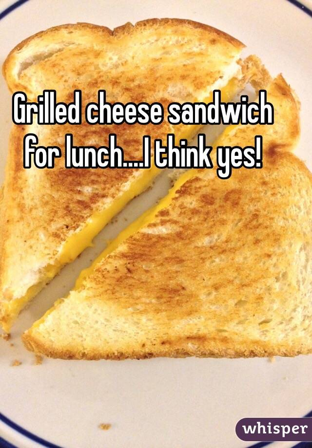 Grilled cheese sandwich for lunch....I think yes!