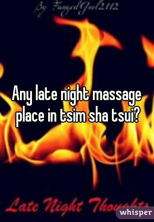 Any late night massage place in tsim sha tsui?