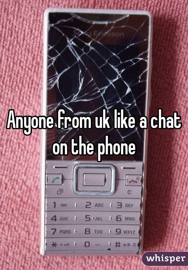 Anyone from uk like a chat on the phone