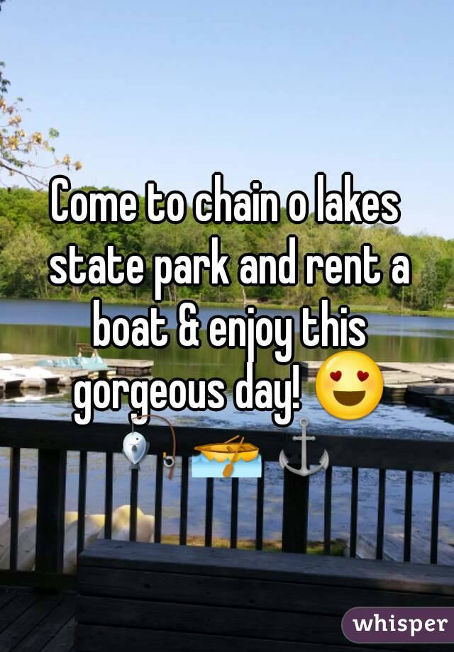 Come to chain o lakes state park and rent a boat & enjoy this gorgeous day! 😍 🎣🚣⚓