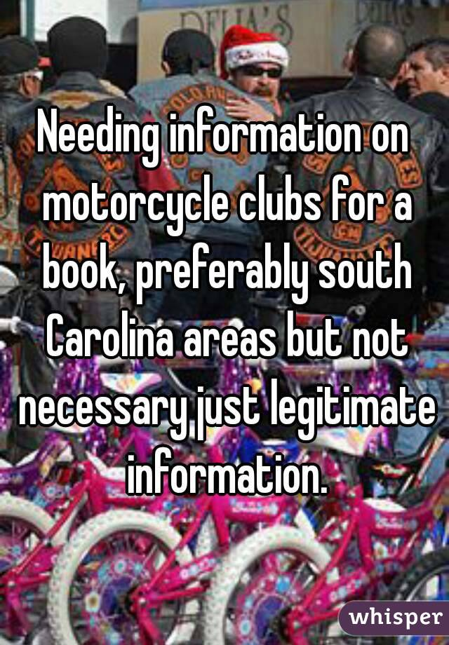 Needing information on motorcycle clubs for a book, preferably south Carolina areas but not necessary just legitimate information.