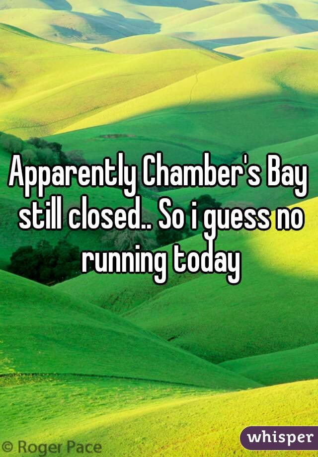 Apparently Chamber's Bay still closed.. So i guess no running today