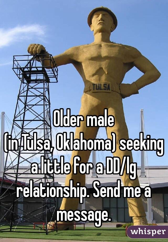 Older male  (in Tulsa, Oklahoma) seeking a little for a DD/lg relationship. Send me a message.