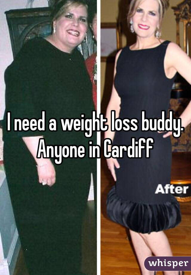 I need a weight loss buddy. Anyone in Cardiff