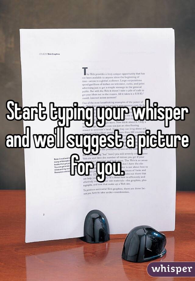Start typing your whisper and we'll suggest a picture for you.