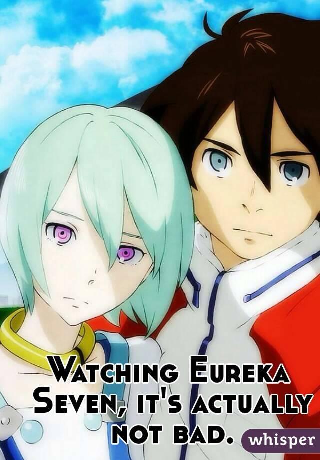 Watching Eureka Seven, it's actually not bad.