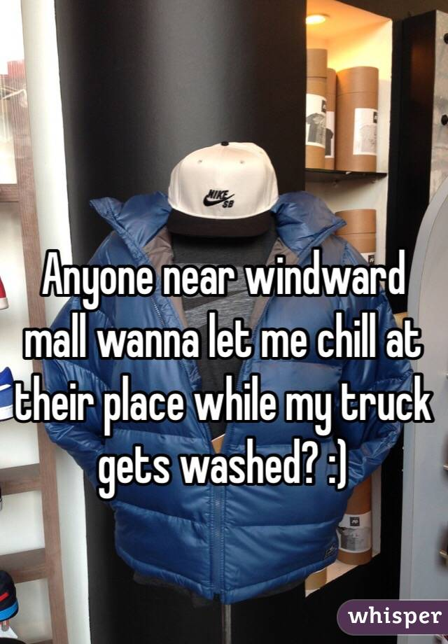 Anyone near windward mall wanna let me chill at their place while my truck gets washed? :)