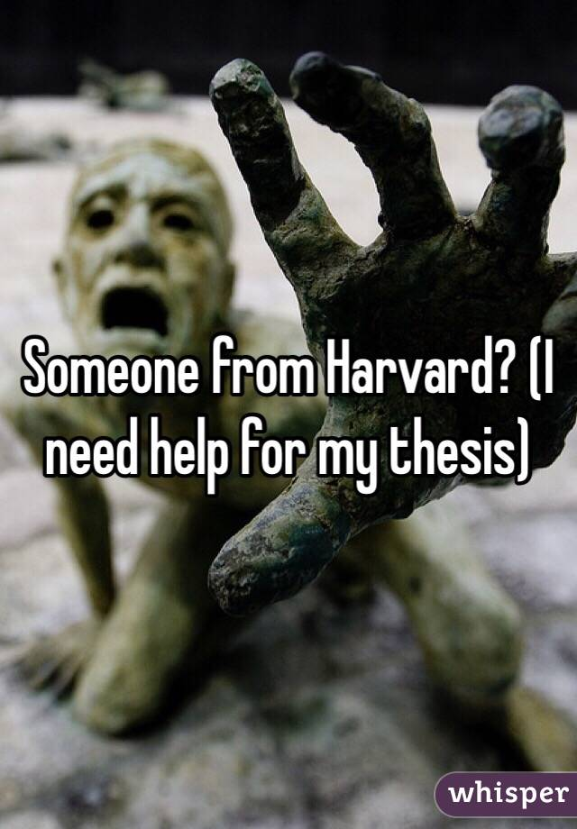 Someone from Harvard? (I need help for my thesis)