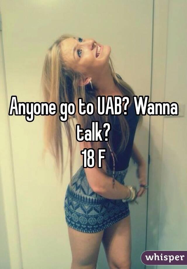 Anyone go to UAB? Wanna talk? 18 F