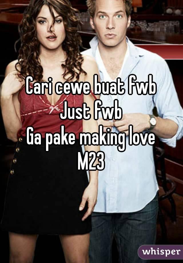 Cari cewe buat fwb Just fwb Ga pake making love M23