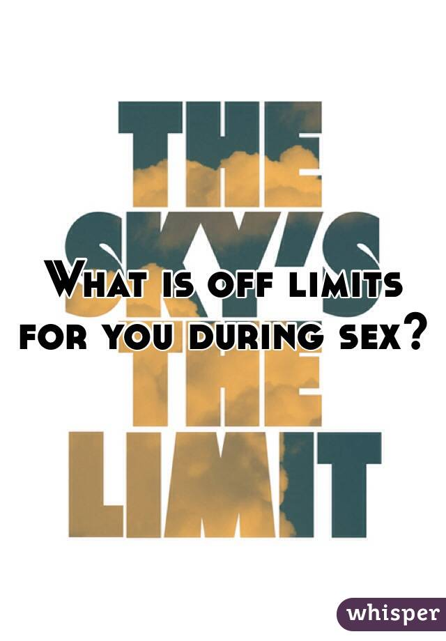 What is off limits for you during sex?