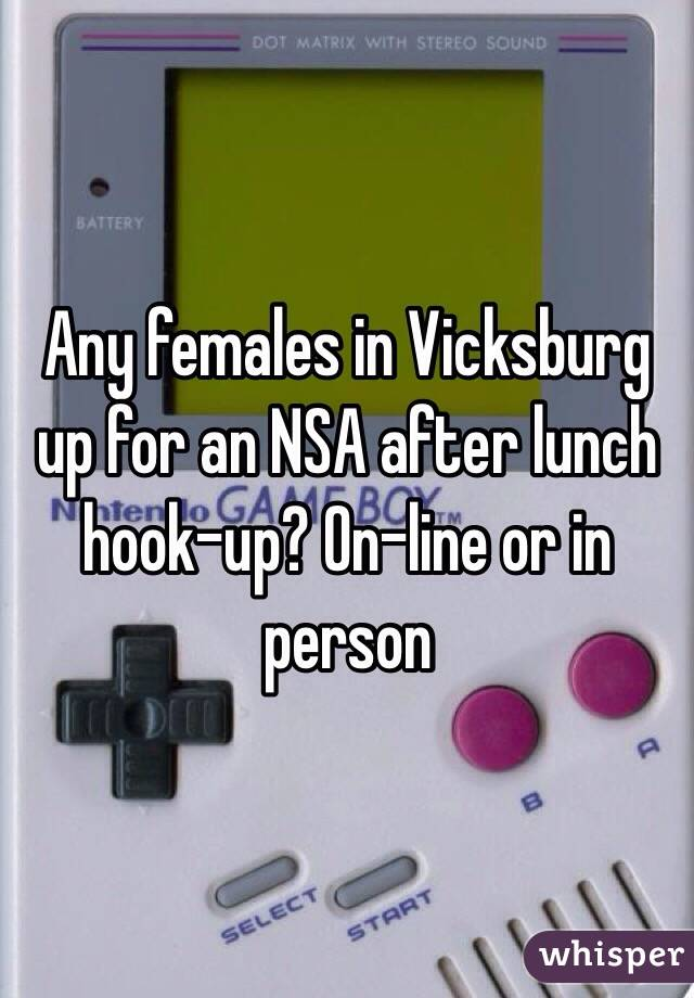 Any females in Vicksburg up for an NSA after lunch hook-up? On-line or in person