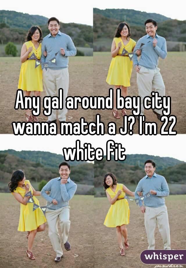 Any gal around bay city wanna match a J? I'm 22 white fit